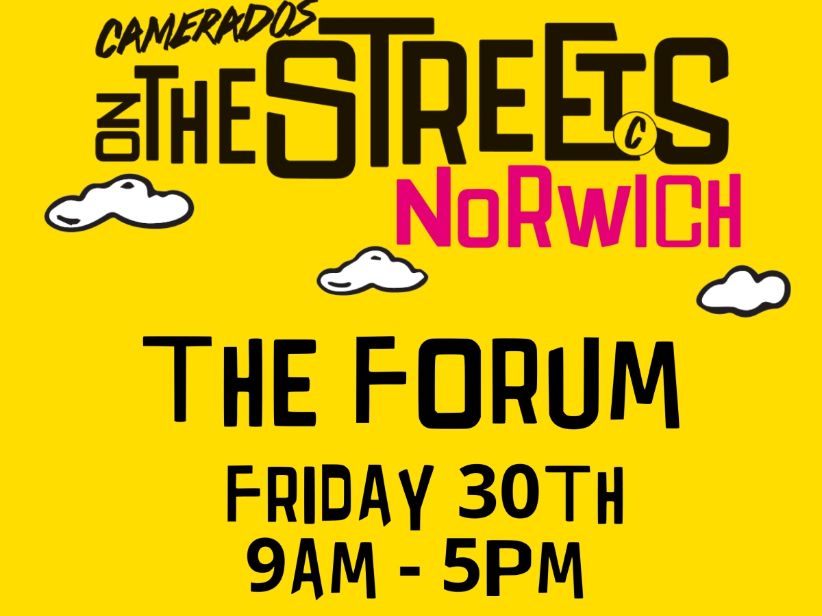 Camerados on the Streets Norwich. The Forum, Friday 30th July, 9am - 5pm.